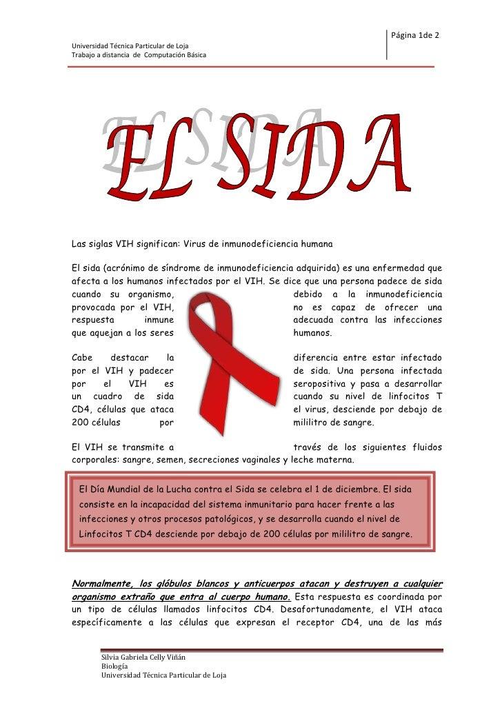 Las siglas VIH significan: Virus de inmunodeficiencia humana<br />1653540429260El sida (acrónimo de síndrome de inmunodefi...