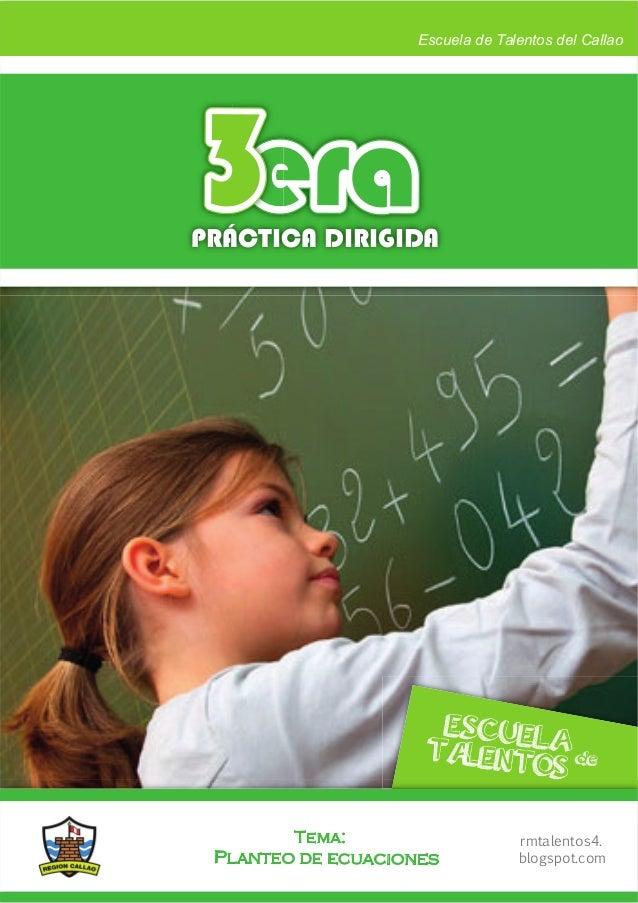 eraera33PRÁCTICA DIRIGIDA Escuela de Talentos del Callao ESCUELAdeTALENTOS Planteo de ecuaciones Tema: rmtalentos4. blogsp...