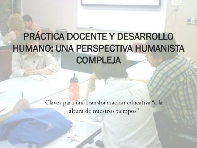 """Claves para una transformación educativa """"a la altura de nuestros tiempos"""" PRÁCTICA DOCENTE Y DESARROLLO HUMANO: UNA PERSP..."""