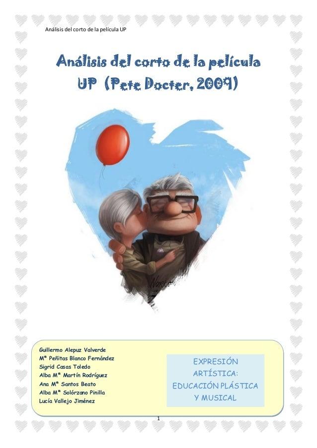 Análisis del corto de la película UP 1 Análisis del corto de la película UP (Pete Docter, 2009) Guillermo Alepuz Valverde ...