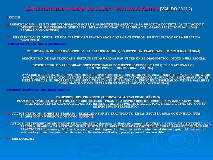 <ul><li>ESTRUCTURA DEL INFORME FINAL DE LA PRÁCTICA DOCENTE II  (VÁLIDO 2011-2) </li></ul><ul><li>I .  INDICE </li></ul><u...