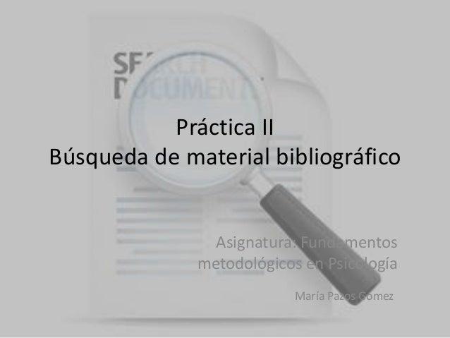 Práctica IIBúsqueda de material bibliográfico                Asignatura: Fundamentos              metodológicos en Psicolo...
