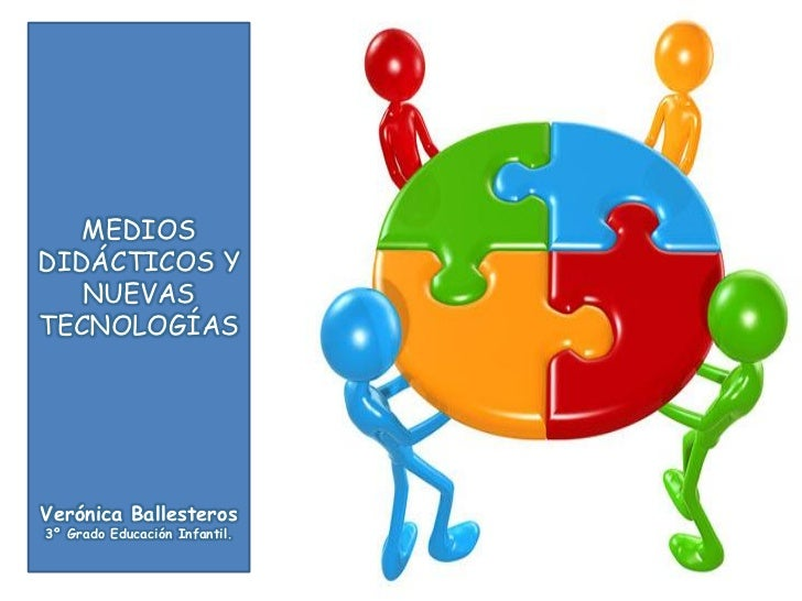 MEDIOSDIDÁCTICOS Y   NUEVASTECNOLOGÍASVerónica Ballesteros3º Grado Educación Infantil.
