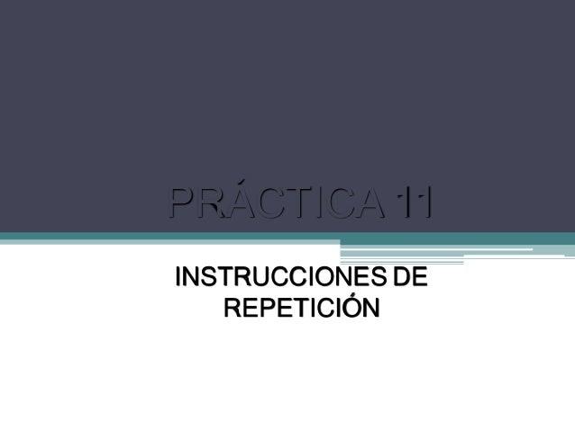 PRÁCTICA 11INSTRUCCIONES DEREPETICIÓN