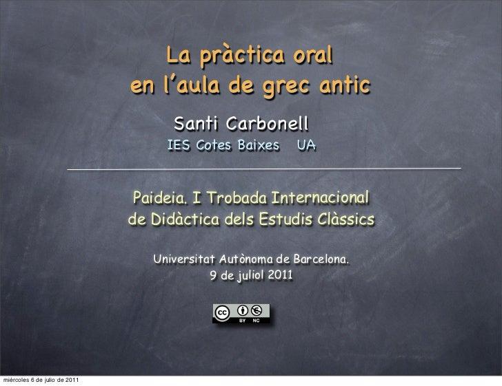 La pràctica oral                               en l'aula de grec antic                                     Santi Carbonell...
