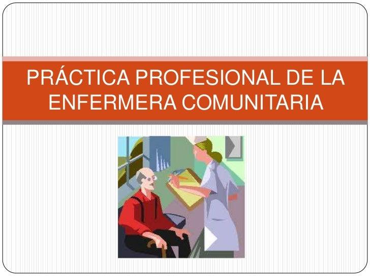 PRÁCTICA PROFESIONAL DE LA  ENFERMERA COMUNITARIA