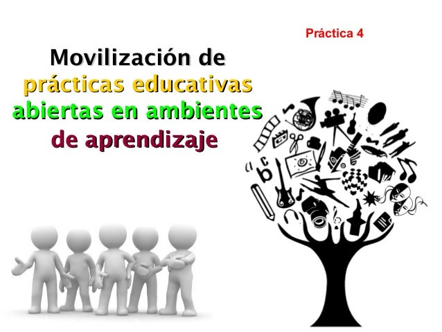 Movilización deMovilización de prácticas educativasprácticas educativas abiertas en ambientesabiertas en ambientes de apre...