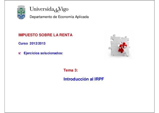 Departamento de Economía AplicadaIMPUESTO SOBRE LA RENTACurso 2012/2013  Ejercicios solucionados:                         ...