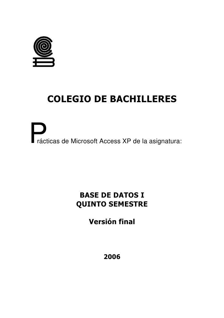 COLEGIO DE BACHILLERES    P rácticas de Microsoft Access XP de la asignatura:                   BASE DE DATOS I           ...