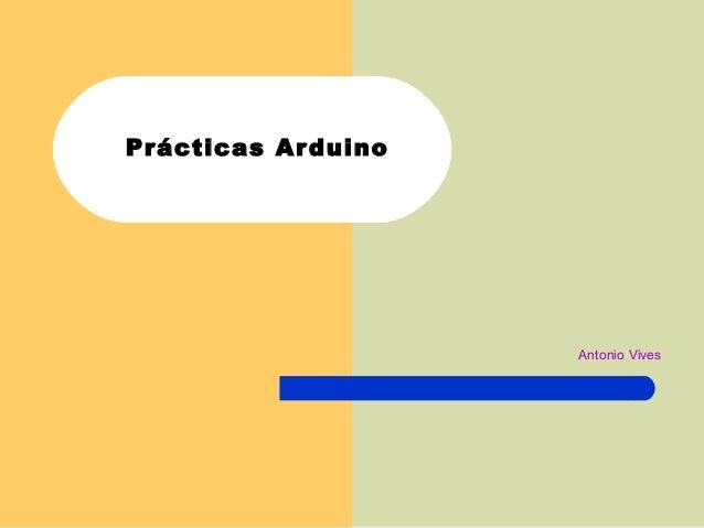 Prácticas Arduino Antonio Vives