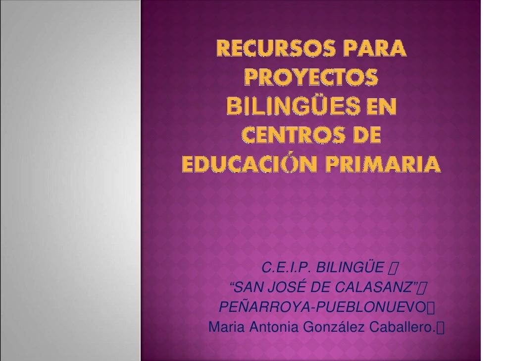 "C.E.I.P. BILINGÜE  ""SAN JOSÉ DE CALASANZ"" PEÑARROYA-PUEBLONUEVOMaria Antonia González Caballero."