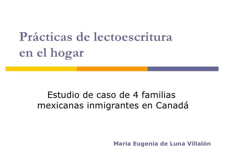 Prácticas de lectoescritura  en el hogar Estudio de caso de 4 familias  mexicanas inmigrantes en Canadá Maria Eugenia de L...