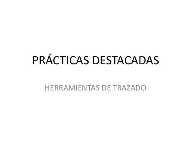 PRÁCTICAS DESTACADAS  HERRAMIENTAS DE TRAZADO