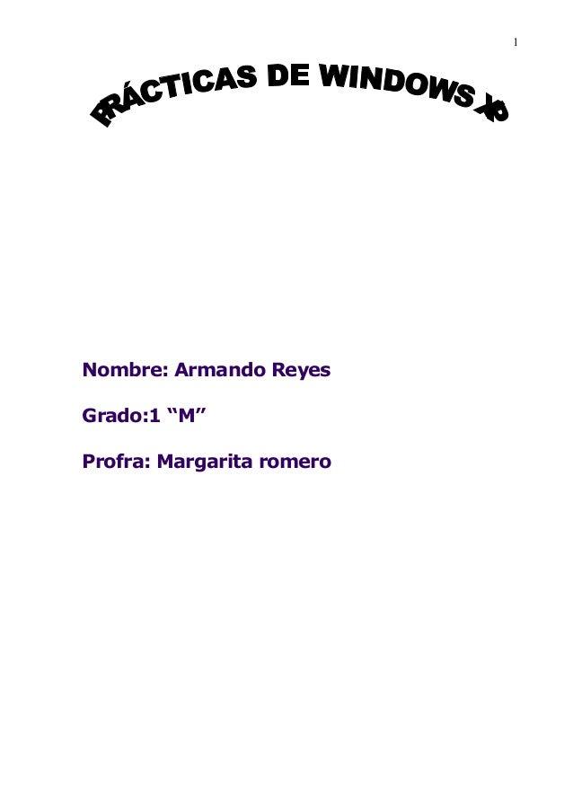 "1Nombre: Armando ReyesGrado:1 ""M""Profra: Margarita romero"