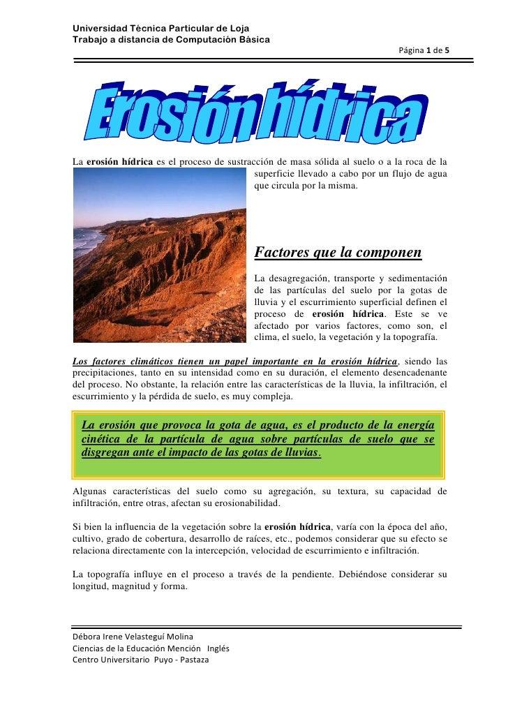 19050177165La erosión hídrica es el proceso de sustracción de masa sólida al suelo o a la roca de la superficie llevado a ...