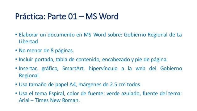 Práctica: Parte 01 – MS Word • Elaborar un documento en MS Word sobre: Gobierno Regional de La Libertad • No menor de 8 pá...