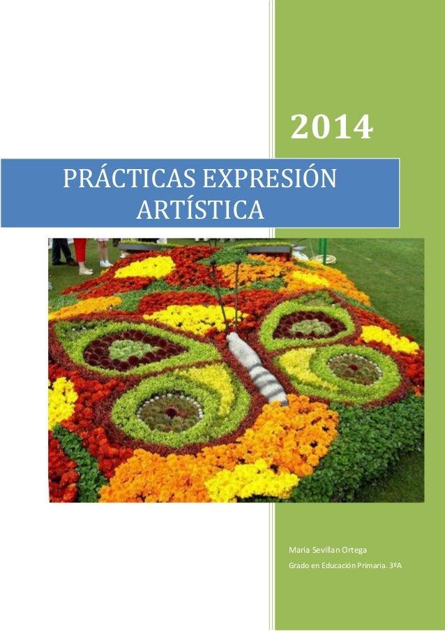 2014 Maria Sevillan Ortega Grado en Educación Primaria. 3ºA PRÁCTICAS EXPRESIÓN ARTÍSTICA