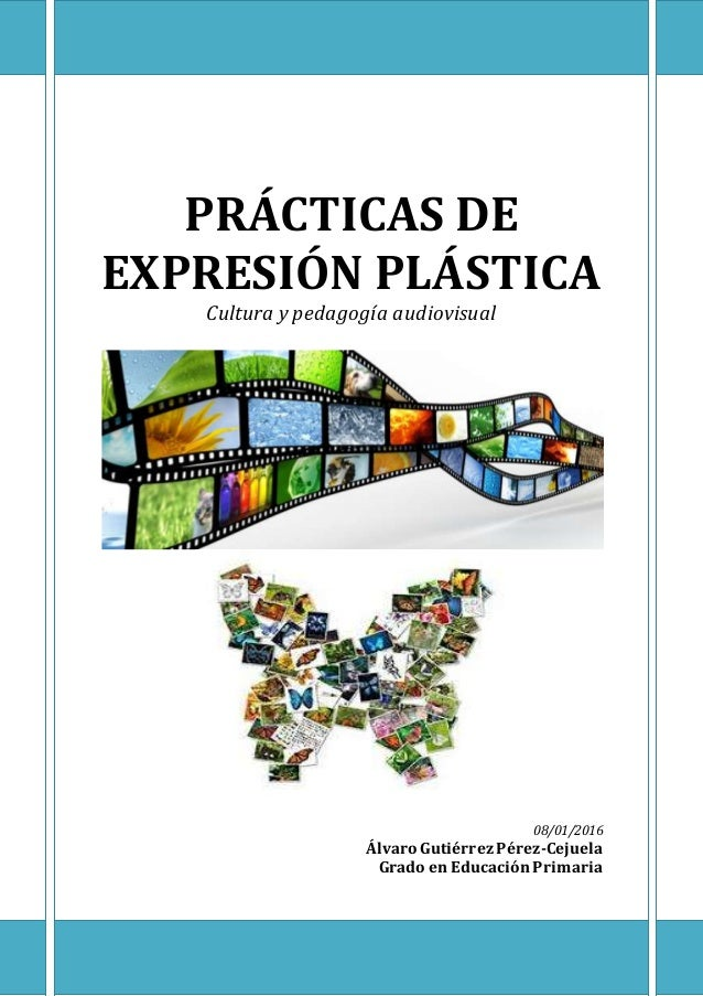 PRÁCTICAS DE EXPRESIÓN PLÁSTICA Cultura y pedagogía audiovisual 08/01/2016 Álvaro Gutiérrez Pérez-Cejuela Grado en Educaci...