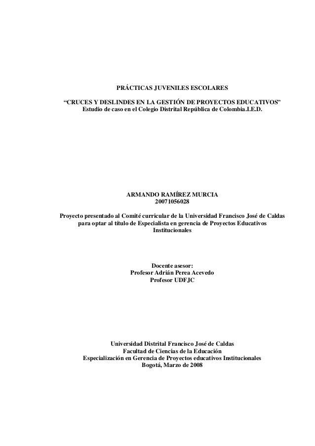 """PRÁCTICAS JUVENILES ESCOLARES """"CRUCES Y DESLINDES EN LA GESTIÓN DE PROYECTOS EDUCATIVOS"""" Estudio de caso en el Colegio Dis..."""