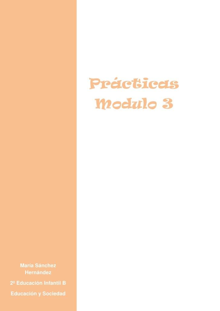 Prácticas                          Modulo 3    María Sánchez     Hernández2º Educación Infantil BEducación y Sociedad