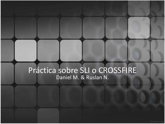 Práctica sobre SLI o CROSSFIREDaniel M. & Ruslan N.