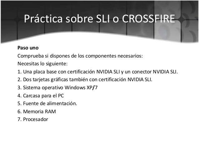 Práctica sobre SLI o CROSSFIREPaso unoComprueba si dispones de los componentes necesarios:Necesitas lo siguiente:1. Una pl...