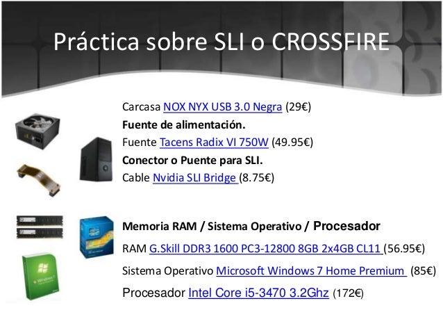 Práctica sobre SLI o CROSSFIRECarcasa NOX NYX USB 3.0 Negra (29€)Fuente de alimentación.Fuente Tacens Radix VI 750W (49.95...