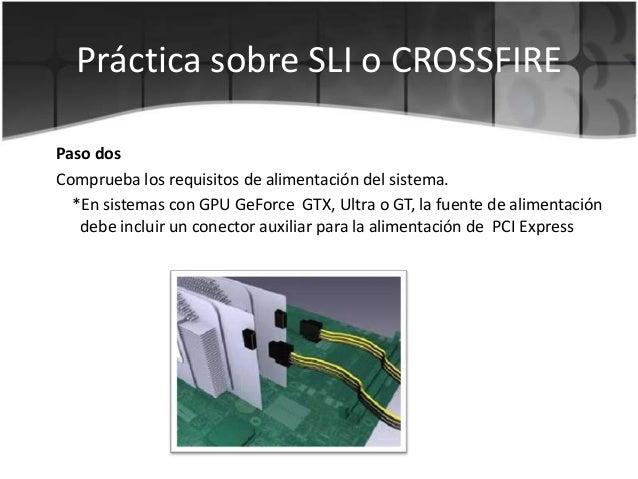 Práctica sobre SLI o CROSSFIREPaso dosComprueba los requisitos de alimentación del sistema.*En sistemas con GPU GeForce GT...