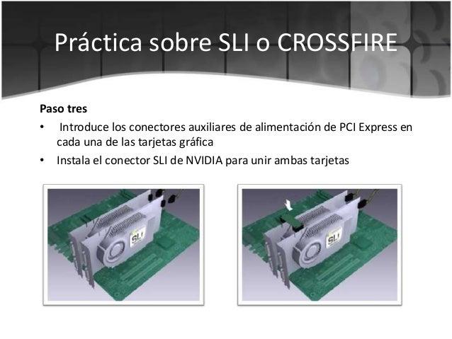 Práctica sobre SLI o CROSSFIREPaso tres• Introduce los conectores auxiliares de alimentación de PCI Express encada una de ...