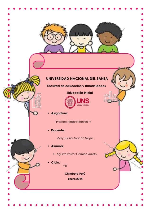 UNIVERSIDAD NACIONAL DEL SANTA  Facultad de educación y Humanidades  Educación Inicial   Asignatura:  Práctica preprofesi...