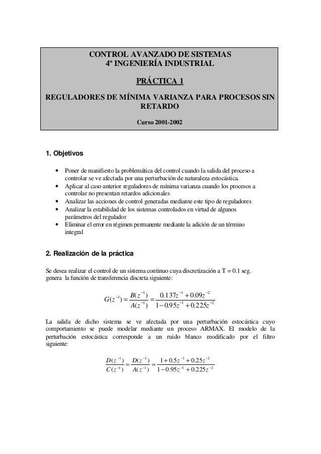 CONTROL AVANZADO DE SISTEMAS 4º INGENIERÍA INDUSTRIAL PRÁCTICA 1 REGULADORES DE MÍNIMA VARIANZA PARA PROCESOS SIN RETARDO ...