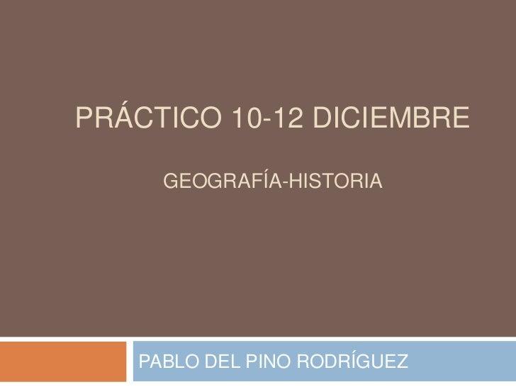 PRÁCTICO 10-12 DICIEMBRE     GEOGRAFÍA-HISTORIA   PABLO DEL PINO RODRÍGUEZ