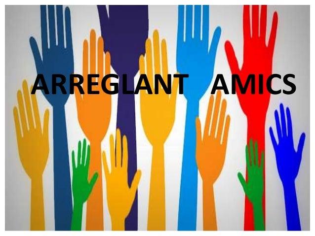 ARREGLANT AMICS