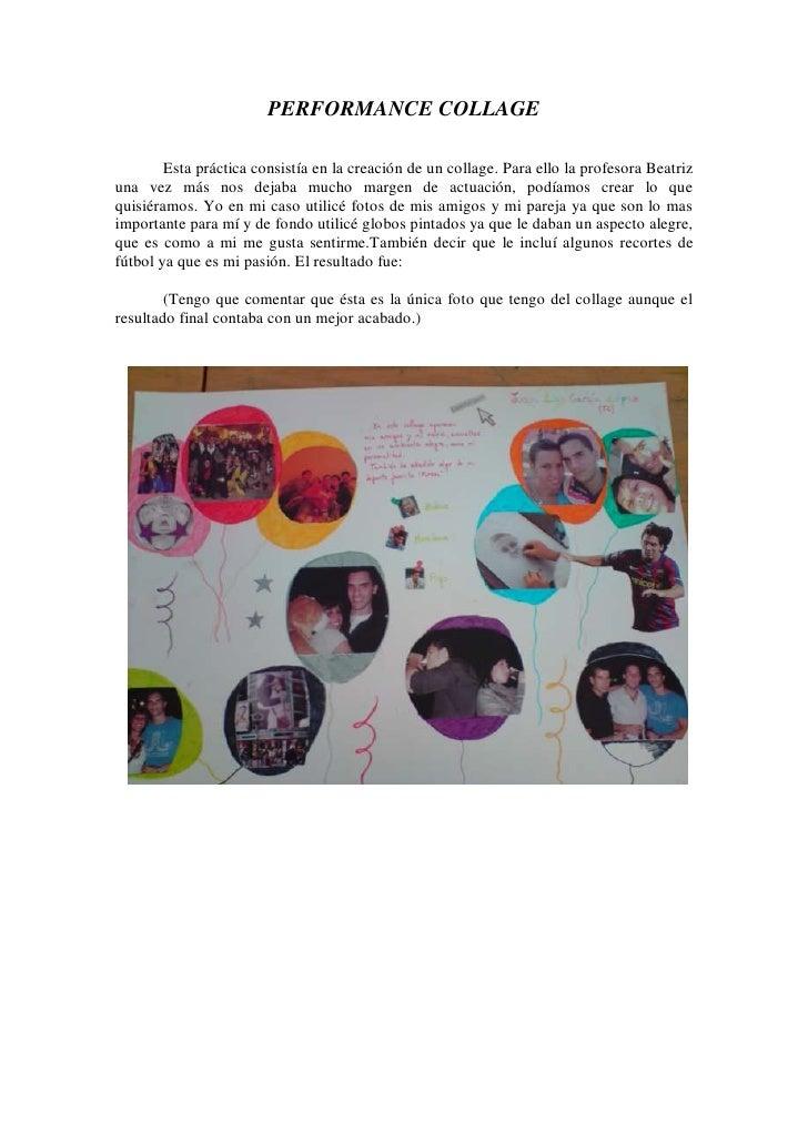 PERFORMANCE COLLAGE          Esta práctica consistía en la creación de un collage. Para ello la profesora Beatriz una vez ...