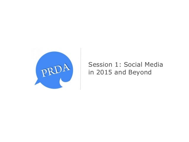Session 1: Social Media in 2015 and Beyond