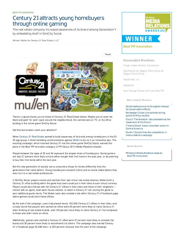 BEST PR INNOVATION  Century 21 attracts young homebuyers through online gaming The real estate company increased awareness...