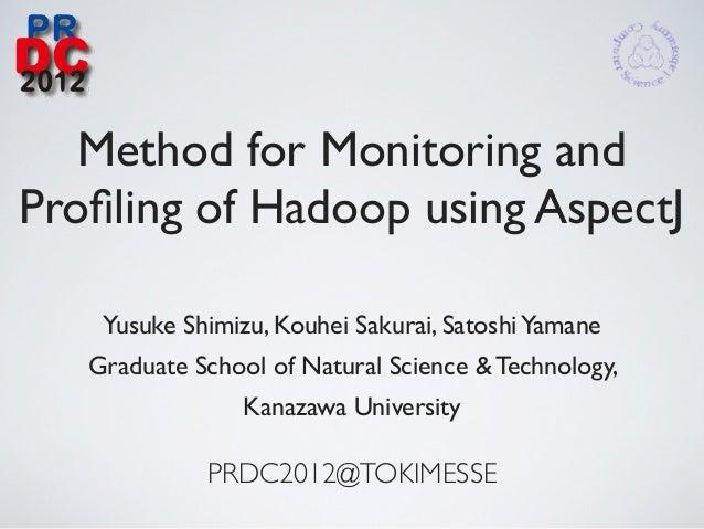 Method for Monitoring andProfiling of Hadoop using AspectJ    Yusuke Shimizu, Kouhei Sakurai, Satoshi Yamane   Graduate Sch...