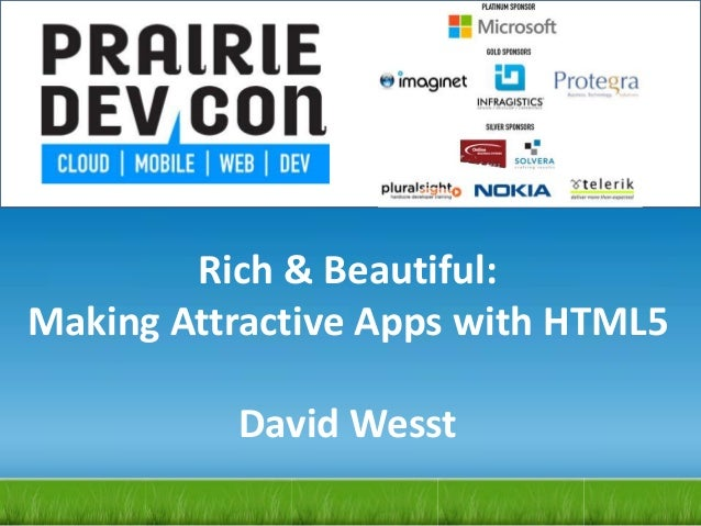 Rich & Beautiful:Making Attractive Apps with HTML5David Wesst