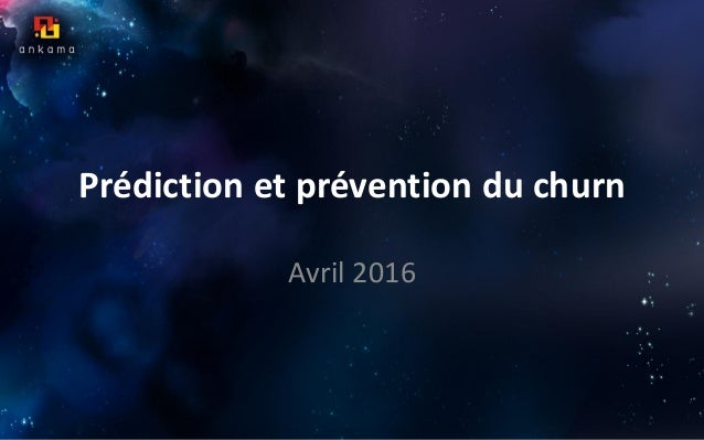 Prédiction et prévention du churn Avril 2016