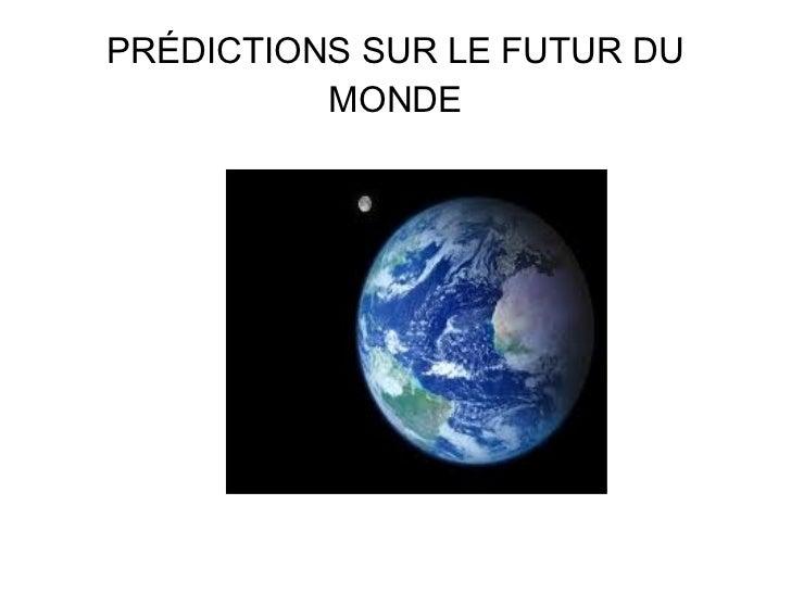 PRÉDICTIONS SUR LE FUTUR DU MONDE