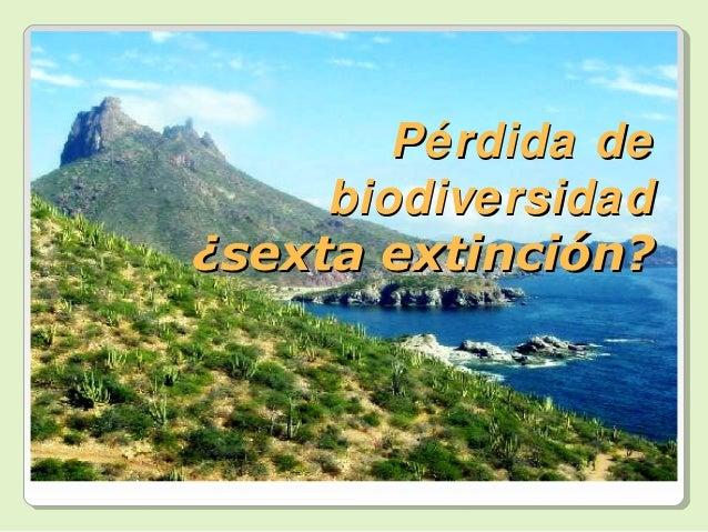 Pérdida de     biodiversidad¿sexta extinción?