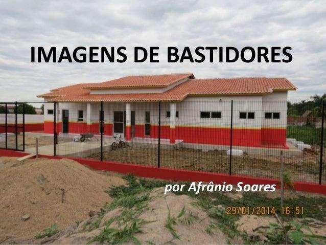 IMAGENS DE BASTIDORES  por Afrânio Soares