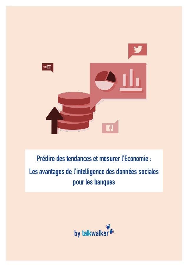 1 Prédire des tendances et mesurer l'Economie : Les avantages de l'intelligence des données sociales pour les banques by