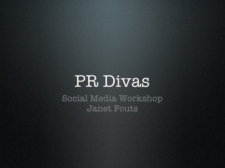 PR Divas <ul><li>Social Media Workshop </li></ul><ul><li>Janet Fouts </li></ul>