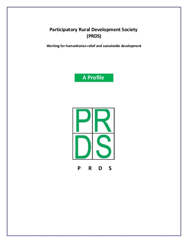 Participatory Rural Development Society (PRDS) Working for humanitarian relief and sustainable development P R D S A Profi...