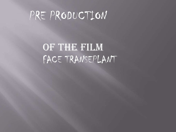 PRE PRODUCTION <br />OF THE FILM <br />FACE TRANSEPLANT<br />