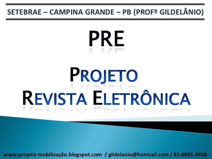 SETEBRAE – CAMPINA GRANDE – PB (PROFº GILDELÂNIO)www.projeto-mobilização.blogspot.com / gildelanio@hotmail.com / 83.8885.3...