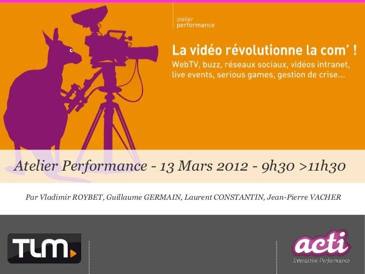 Atelier Performance - 13 Mars 2012 - 9h30 >11h30 Par Vladimir ROYBET, Guillaume GERMAIN, Laurent CONSTANTIN, Jean-Pierre V...