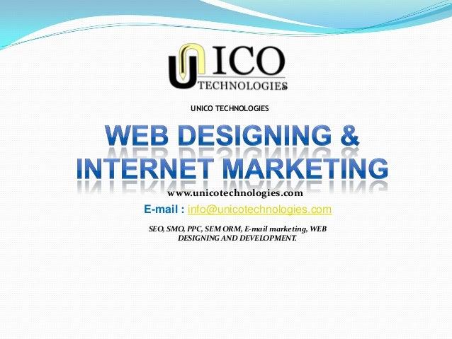 www.unicotechnologies.com SEO, SMO, PPC, SEM ORM, E-mail marketing, WEB DESIGNING AND DEVELOPMENT. UNICO TECHNOLOGIES E-ma...
