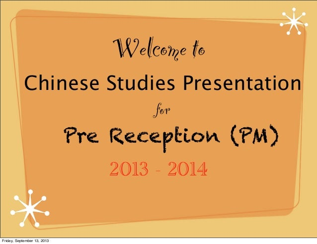 Welcome to 2013 - 2014 Pre Reception (PM) for Chinese Studies Presentation Friday, September 13, 2013